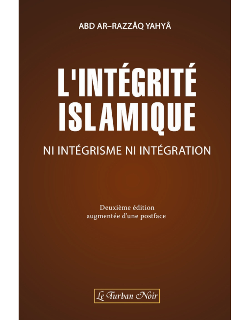 L'intégrité Islamique, Ni intégrisme ni intégration - Charles André Gilis